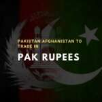 Pakistan Afghanistan to Trade in Rupees