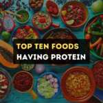 Top Ten Foods with Protein